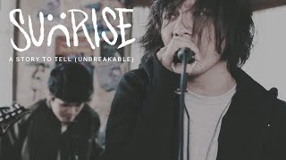 Sunrise - A Story To Tell (Unbreakable) (Official Music Video)