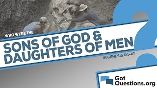 Who were the sons of God and daughters of men in Genesis 6:1-4?