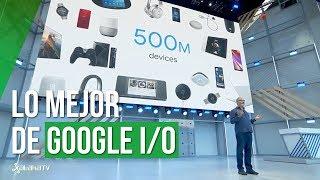 Lo mejor de Google I/O 2018: SUS NOVEDADES en menos de 4 minutos
