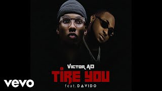 Victor AD   Tire You (Official Audio Video) Ft. Davido