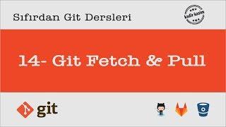 Sıfırdan Git Dersleri - 14 - Git Fetch & Pull