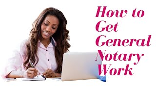 How to Get General Notary Work