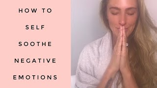 How to SELF SOOTHE negative emotions