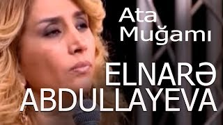 Elnarə Abdullayeva, Manaf Ağayev və Tacir Şahmalıoğlu - Ata Muğamı