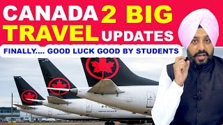 CANADA 2 BIG TRAVEL UPDATES FINALLY.... GOOD LUCK GOOD BY STUDENTS