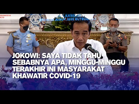 Jokowi: Saya Tidak Tahu Sebabnya Apa, Minggu-minggu Terakhir Ini Masyarakat Khawatir Covid-19