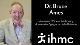 Bruce Ames: Vitamin And Mineral Inadequacy Accelerates Aging-associated Disease