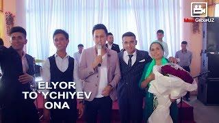 Elyor To`ychiyev - Ona | Элёр Туйчиев - Она (to`yda)