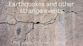 Earthquakes and other strange events. Acts 16:24-34