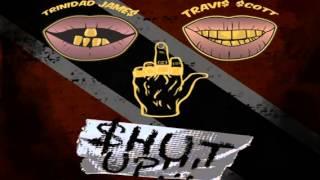 Trinidad James   Shut Up ft  Travis Scott
