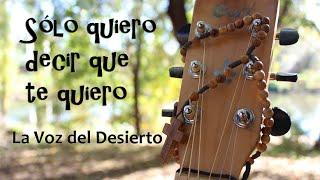 La Voz del Desierto - Sólo quiero decir que te quiero | Música católica