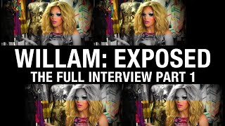 WILLAM: EXPOSED (The Full Interview) - Part 1
