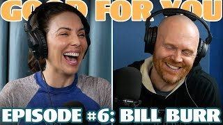 Ep #6: BILL BURR | Good For You Podcast with Whitney Cummings