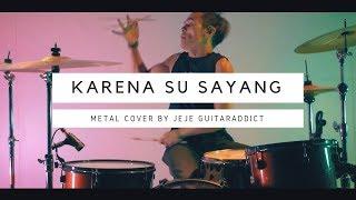 Karena Su Sayang - Versi METAL - Cover By Jeje GuitarAddict Ft Ollan