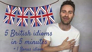 5 British Idioms in 5 Minutes