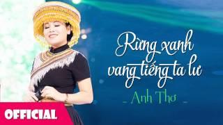 Rừng Xanh Vang Tiếng Ta Lư   Anh Thơ [Official HD]