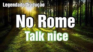⚡No Rome   Talk Nice (TraduçãoLegendado)