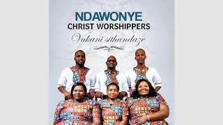 Vukani Sithandaze BY NDAWONYE CHRIST WORSHIPPERS