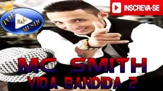 MC SMITH - VIDA BANDIDA 2  ♪ (LETRA+DOWNLOAD) ♫