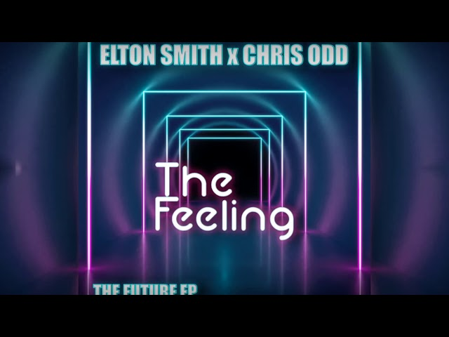Elton Smith & Chris Odd - The Feeling [Official]