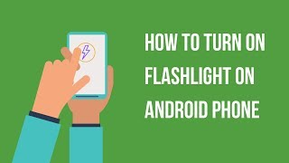 How to turn on flashlight on android phone