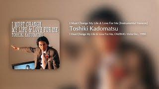 TOSHIKI KADOMATSU - I Must Change My Life & Love For Me [Instrumental Version]