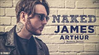 James Arthur   Naked (DJ Tronky Bachata Remix)