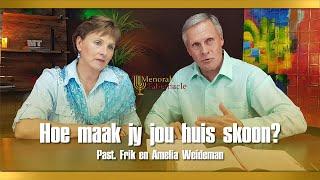 Maak Jou Huis Geestelik Skoon - Past. Frik En Amelia Weideman | Menorah Tabernacle