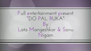 """Do pal ruka"" by Lata Mangeshkar & Sonu Nigam - whats app status 2017"