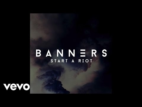 Start a Riot (Song) by Banners