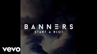 BANNERS   Start A Riot (Audio)