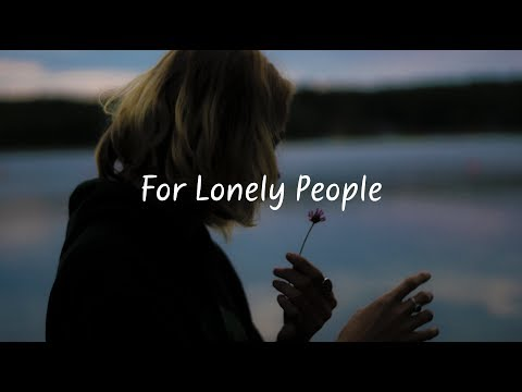 For Lonely People | Beautiful Chill & Calm Mix