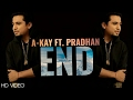 END - A-KAY FT. PRADHAN OFFICIAL HD VIDEO SONG 2017 LATEST PUNJABI SONG