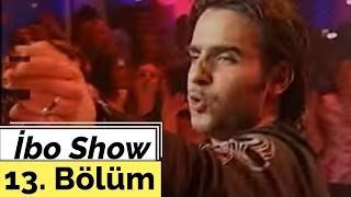 Ceylan   İsmail YK   İbo Show   13. Bölüm (2005)