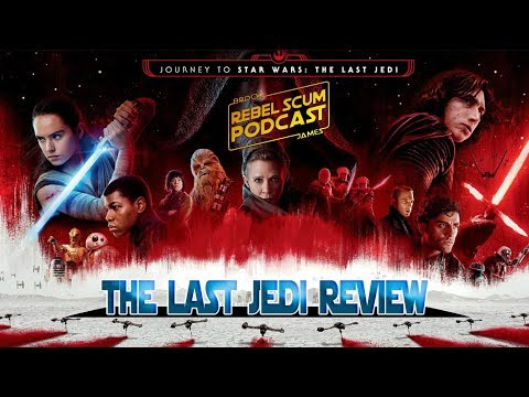 The Last Jedi Review - Is THIS the Best Star Wars Film? Spoilers & Non Spoilers - Rebel Scum Podcast