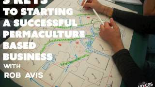 3 Keys to Starting a Successful Permaculture Based Business with Rob Avis