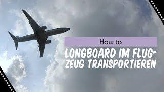 Longboard im Flugzeug transportieren - So geht's!