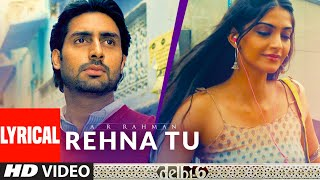 Rehna Tu Lyrical | Delhi 6 | Abhishek Bachchan, Sonam Kapoor | A R Rahman, Benny Dayal, Tanvi - Download this Video in MP3, M4A, WEBM, MP4, 3GP