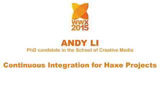 """Continuous Integration for Haxe Projects"" by Andy Li"