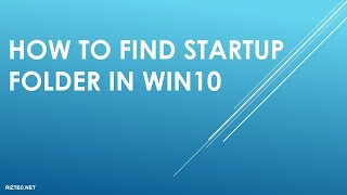 HOW TO FIND STARTUP FOLDER IN WIN 10
