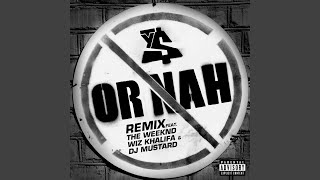 Or Nah (feat. The Weeknd, Wiz Khalifa & DJ Mustard) (Remix)