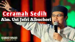 Sedih Banget Ceramah SINGKAT - Alm. Ust Jefri Albuchori