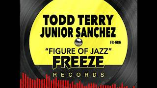 """Todd Terry & Junior Sanchez """"Figure Of Jazz"""""""