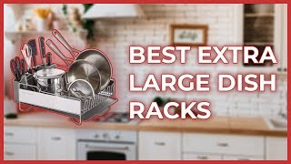 Extra Large Dish Drying Rack | Best Dish Racks Of 2020