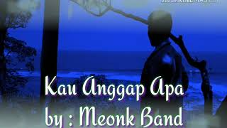 Download lagu Meonk Band Kau Anggap Apa Mp3