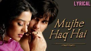 Mujhe Haq Hai - Lyrical | Vivah | Shahid Kapoor & Amrita Rao