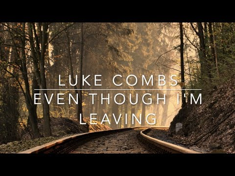 Luke Combs - Even Though I'm Leaving (Lyrics) - Valerie Evans