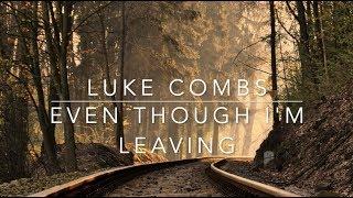 Luke Combs   Even Though I'm Leaving (Lyrics)