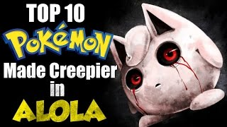 Top 10 Pokemon Made Creepier By Alolan Pokedex Entries