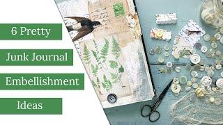 6 Pretty Junk Journal Embellishment Ideas